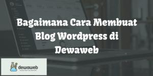 bagaimana cara membuat blog wordpress di dewaweb